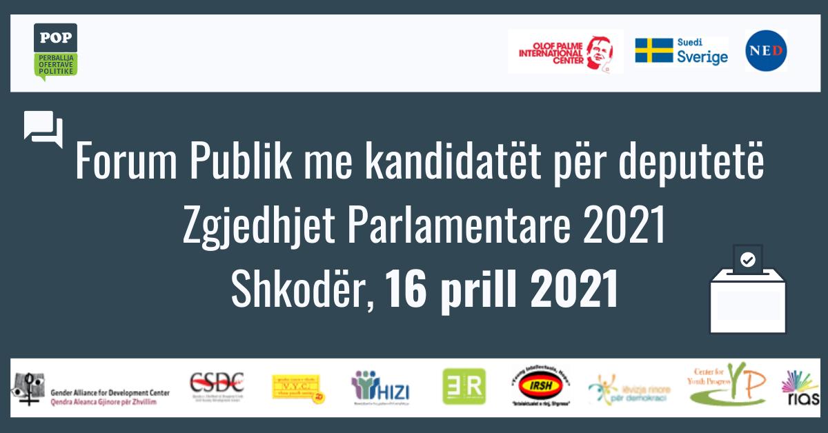 SHKODËR – FORUM PUBLIK MES QYTETARËVE DHE KANDIDATËVE PËR DEPUTETË – ZGJEDHJET PARLAMENTARE 2021