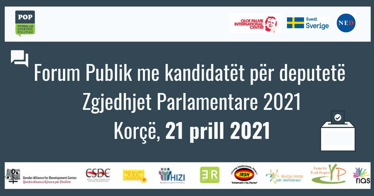 KORÇË – FORUM PUBLIK MES QYTETARËVE DHE KANDIDATËVE PËR DEPUTETË – ZGJEDHJE PARLAMENTARE 2021